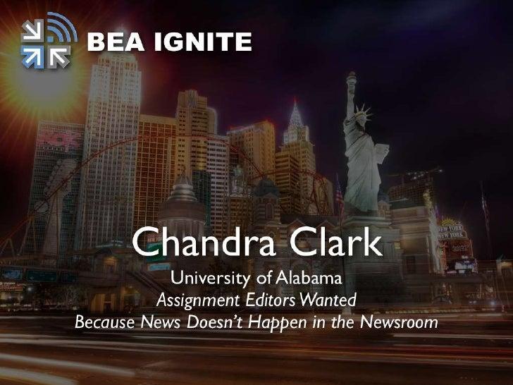 NEWS DOESN'T   HAPPEN INTHE NEWSROOM   Chandra Clark, Ph.D. The University of Alabama