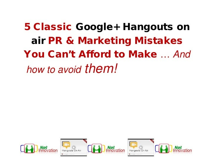 5 Classic Google+ Hangouts on  air PR & Marketing Mistakes You Can't Afford to Make … And how to avoid them!Mistakes You  ...