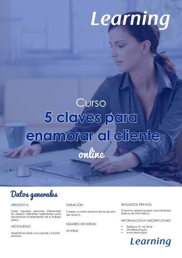5 claves para enamorar al cliente Curso online Datos generales DIRIGIDO A: Todas aquellas personas interesadas en adquirir...