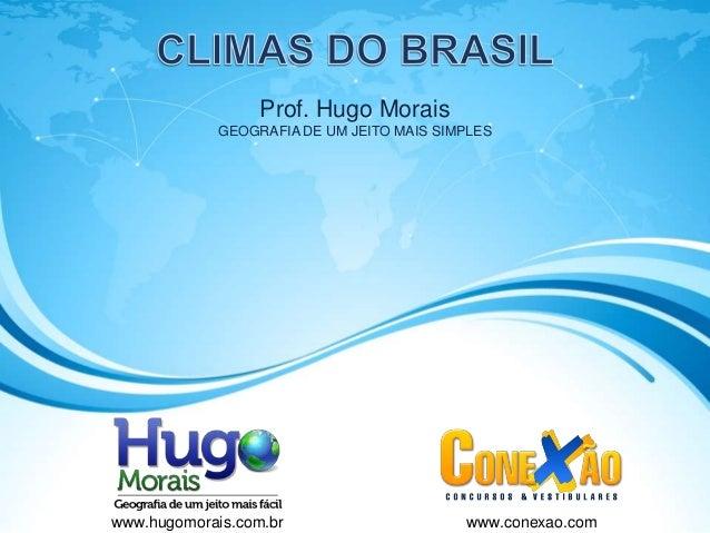 Prof. Hugo MoraisGEOGRAFIA DE UM JEITO MAIS SIMPLESwww.hugomorais.com.br www.conexao.com