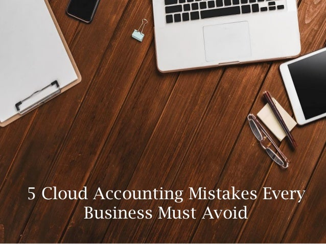 5 Cloud Accounting Mistakes Every Business Must Avoid