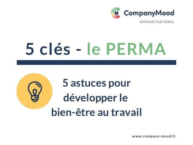 5 clés - lePERMA www.company-mood.fr 5 astuces pour développer le bien-être au travail