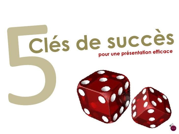 5<br />Clés de succès<br />pour une présentation efficace<br />