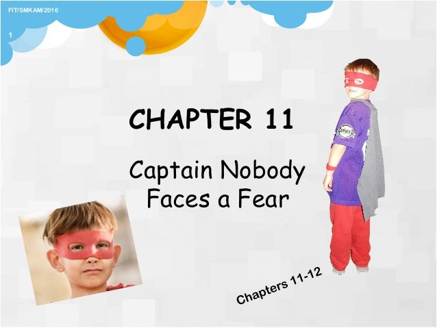 CHAPTER 11 Captain Nobody Faces a Fear FIT/SMKAM/2016 1