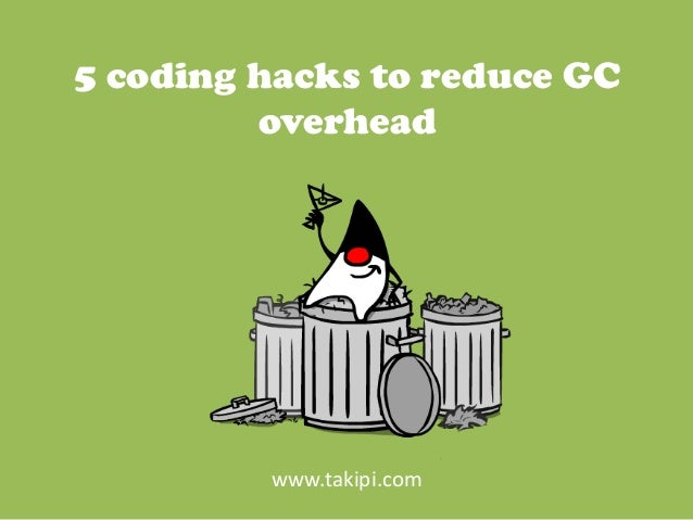 5 coding hacks to reduce GC overhead www.takipi.com