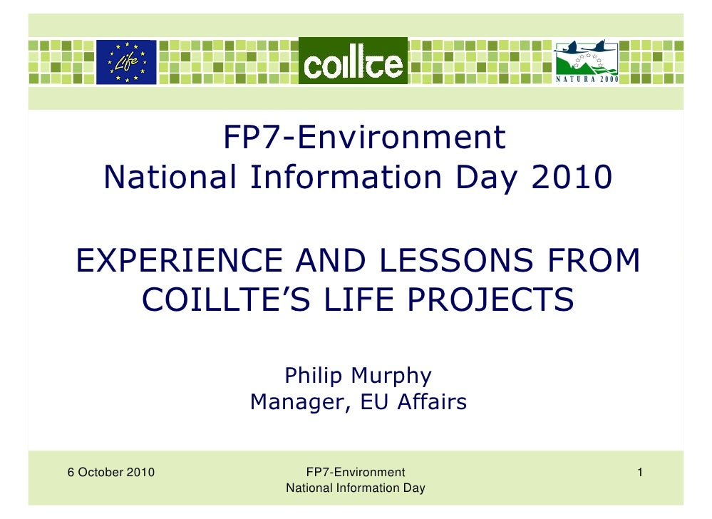 FP7-Environment      National Information Day 2010   EXPERIENCE AND LESSONS FROM     COILLTE'S LIFE PROJECTS              ...