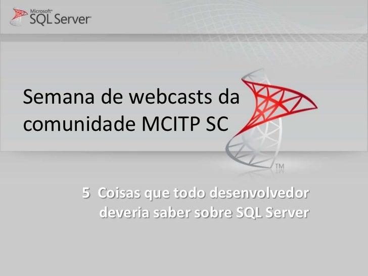 Semana de webcasts dacomunidade MCITP SC     5 Coisas que todo desenvolvedor       deveria saber sobre SQL Server