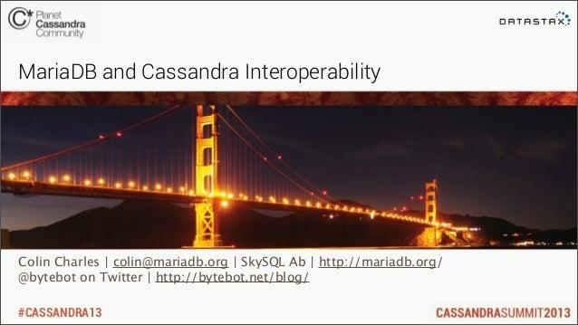 #CASSANDRA13Colin Charles | colin@mariadb.org | SkySQL Ab | http://mariadb.org/@bytebot on Twitter | http://bytebot.net/bl...