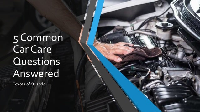 5 Common Car Care Questions Answered Toyota of Orlando