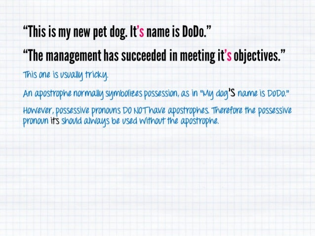 """""""This is my new pet dog.   t's name is DoDo. """"  """"The management has succeeded in meeting it's objectives. """" this one is us..."""