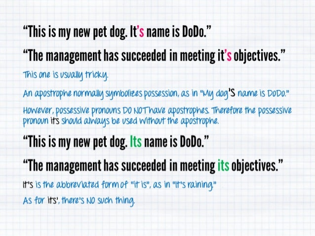 """This is my new pet dog.  It's name is DoDo. ""  ""The management has succeeded in meeting it's objectives. "" this one is us..."