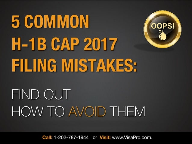 5 COMMON H-1B CAP 2017 FILING MISTAKES: FIND OUT HOW TO AVOID THEM
