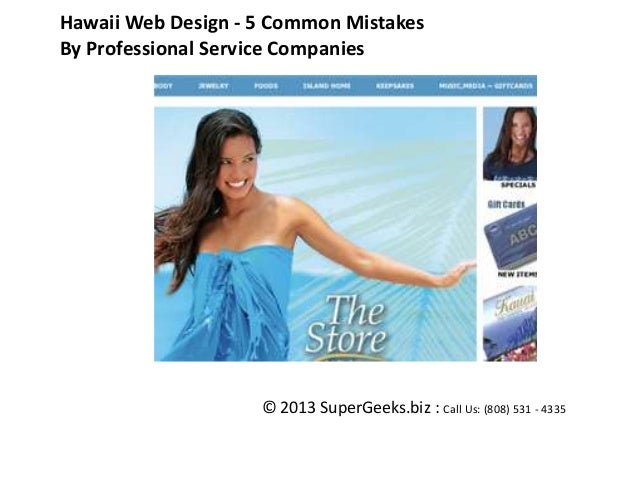 Hawaii Web Design - 5 Common Mistakes By Professional Service Companies  © 2013 SuperGeeks.biz : Call Us: (808) 531 - 4335