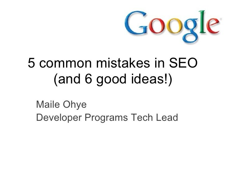 5 common mistakes in SEO    (and 6 good ideas!) Maile Ohye Developer Programs Tech Lead
