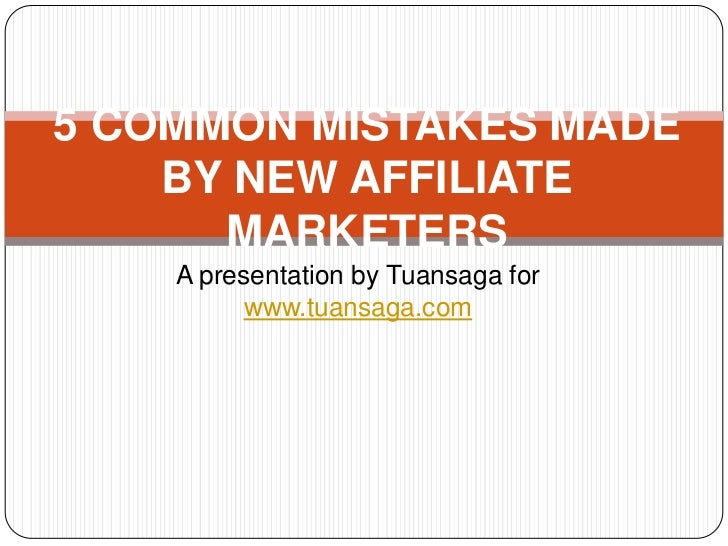 A presentation by Tuansaga for www.tuansaga.com<br />5 Common Mistakes Made By New Affiliate Marketers<br />