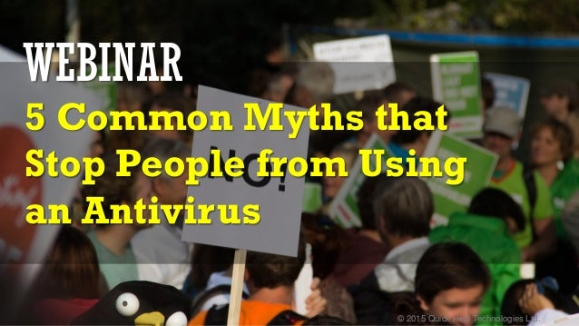 © 2015 Quick Heal Technologies Ltd. WEBINAR 5 Common Myths that Stop People from Using an Antivirus