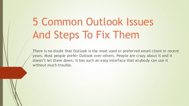 5 Common Outlook Issues And Steps To Fix Them There is no doubt that Outlook is the most used or preferred email client in...