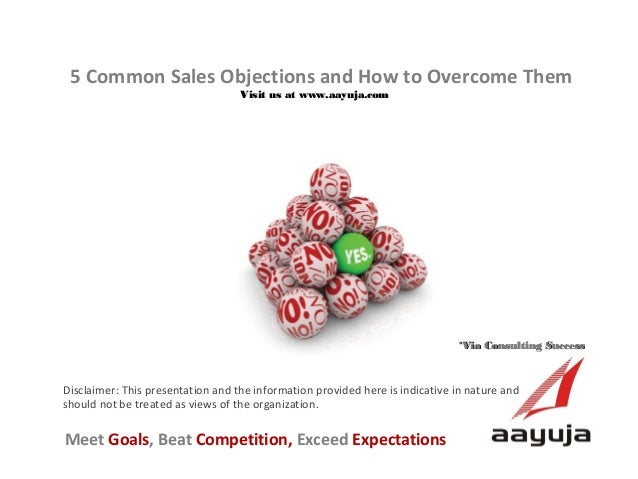 5 Common Sales Objections and How to Overcome Them Visit us at www.aayuja.com  *Via Consulting Success  Disclaimer: This p...
