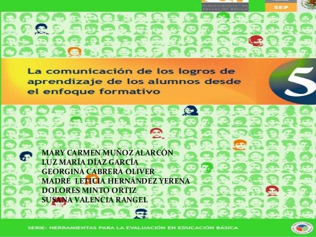 MARY CARMEN MUÑOZ ALARCÓN LUZ MARÍA DÍAZ GARCÍA GEORGINA CABRERA OLIVER MADRE LETICIA HERNÁNDEZ YERENA DOLORES MINTO ORTIZ...