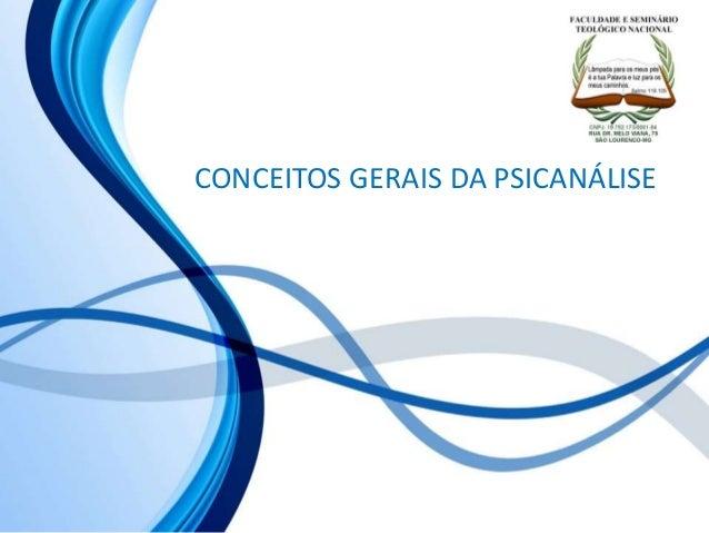 CONCEITOS GERAIS DA PSICANÁLISE