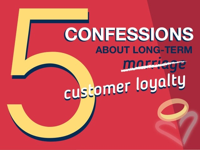 ABOUT LONG-TERM CONFESSIONSCONFESSIONS customer loyalty customer loyalty marriage