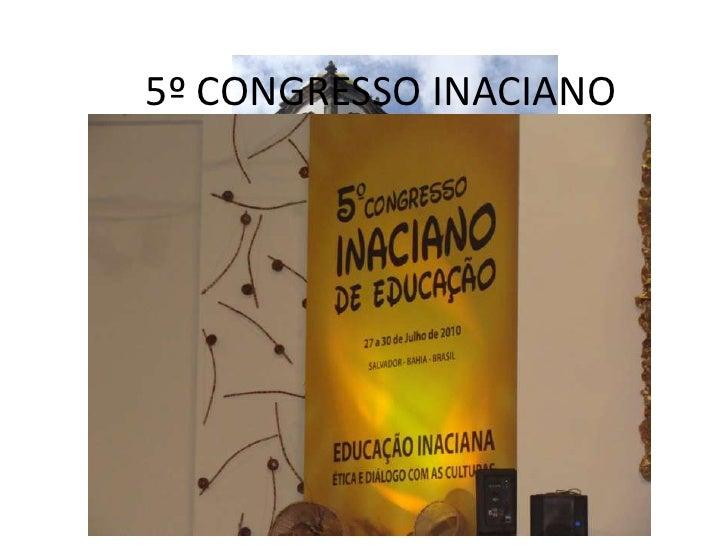 5º CONGRESSO INACIANO<br />Salvador, Bahia<br />27 a 30 de julho de 2010<br />