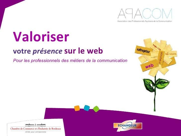 Valoriser votre  présence   sur le web Pour les professionnels des métiers de la communication web