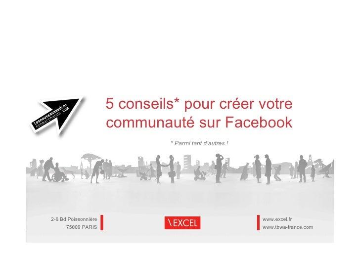 5 conseils* pour créer votre                       communauté sur Facebook                                * Parmi tant d'a...
