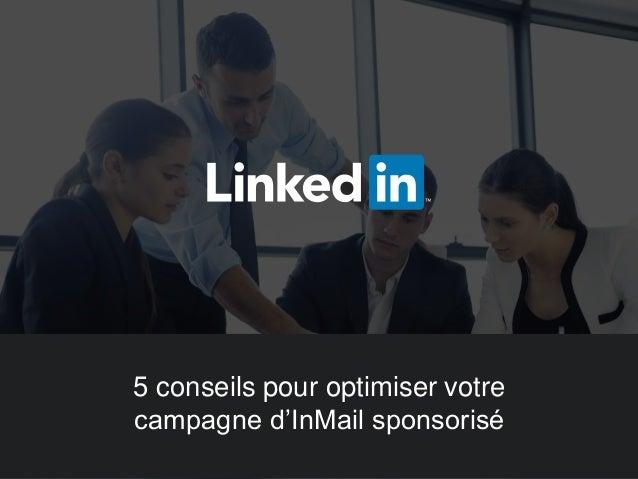 5 conseils pour optimiser votre campagne d'InMail sponsorisé