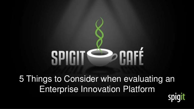 5 Things to Consider when evaluating anEnterprise Innovation Platform