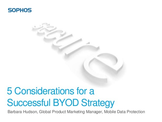 5 Considerations for aSuccessful BYOD StrategyBarbara Hudson, Global Product Marketing Manager, Mobile Data Protection