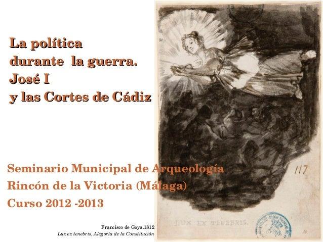 Lapolíticadurantelaguerra.JoséIylasCortesdeCádizSeminarioMunicipaldeArqueologíaRincóndelaVictoria(Málaga...