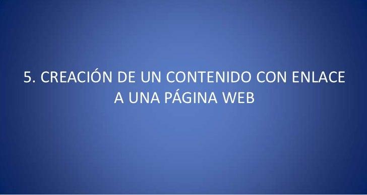 5. CREACIÓN DE UN CONTENIDO CON ENLACE           A UNA PÁGINA WEB
