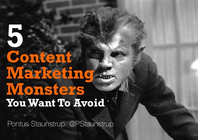 Pontus Staunstrup @PStaunstrup Content Marketing Monsters 5 YouWant To Avoid