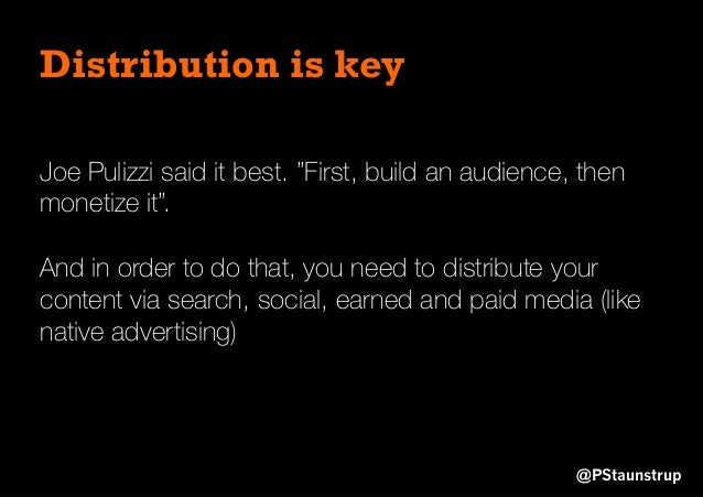 """@PStaunstrup Distribution is key Joe Pulizzi said it best. """"First, build an audience, then monetize it"""". And in order to d..."""