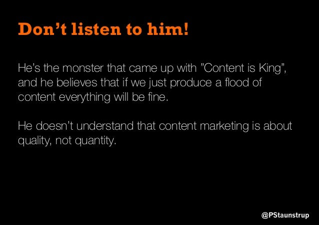 """Don't listen to him! @PStaunstrup He's the monster that came up with """"Content is King"""", and he believes that if we just pr..."""