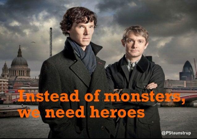 @PStaunstrup Instead of monsters, we need heroes