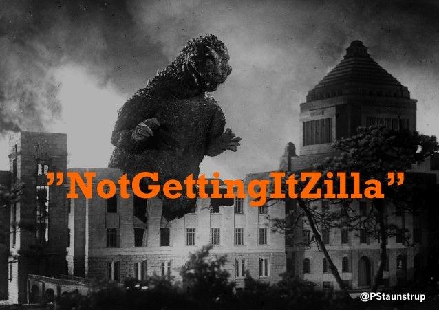 "@PStaunstrup ""NotGettingItZilla"""