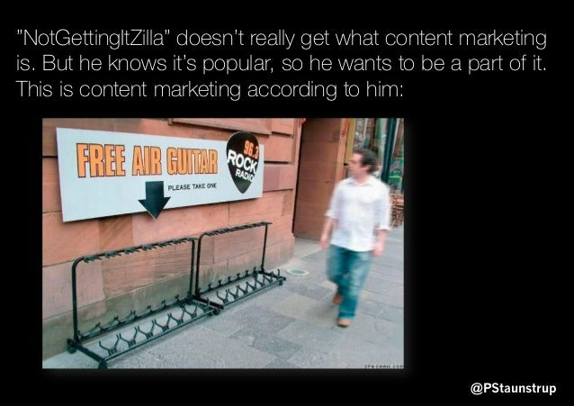 """@PStaunstrup """"NotGettingItZilla"""" doesn't really get what content marketing is. But he knows it's popular, so he wants to b..."""