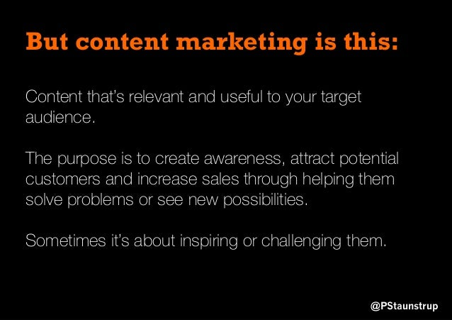 But content marketing is this: @PStaunstrup Content that's relevant and useful to your target audience. The purpose is to ...