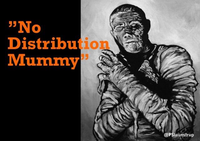 "@PStaunstrup ""No Distribution Mummy"""