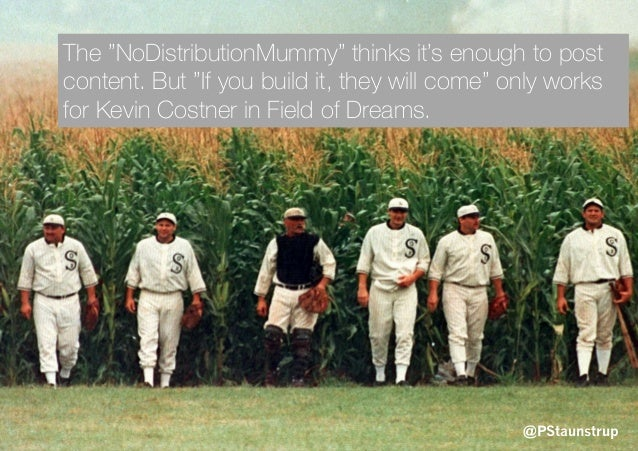 """@PStaunstrup The """"NoDistributionMummy"""" thinks it's enough to post content. But """"If you build it, they will come"""" only work..."""