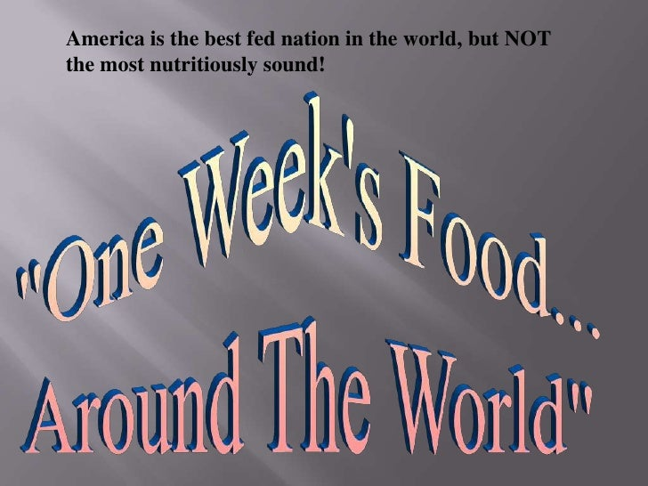 """America is the best fed nation in the world, but NOT the most nutritiously sound!<br />""""One Week's Food...<br />Around The..."""
