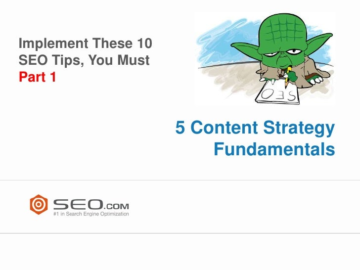 Implement These 10SEO Tips, You MustPart 1                     5 Content Strategy                         Fundamentals