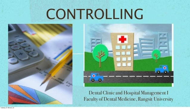 CONTROLLING  Dental Clinic and Hospital Management I Faculty of Dental Medicine, Rangsit University Tuesday, 21 February 1...