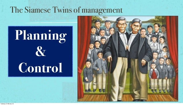 The Siamese Twins of management  Planning & Control Tuesday, 21 February 12