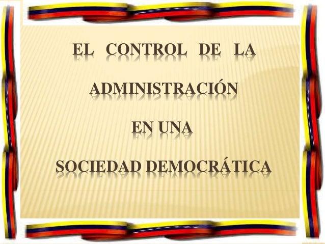 EL CONTROL DE LA ADMINISTRACIÓN EN UNA SOCIEDAD DEMOCRÁTICA