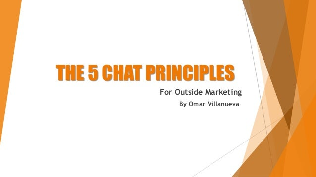 THE 5 CHAT PRINCIPLES For Outside Marketing By Omar Villanueva