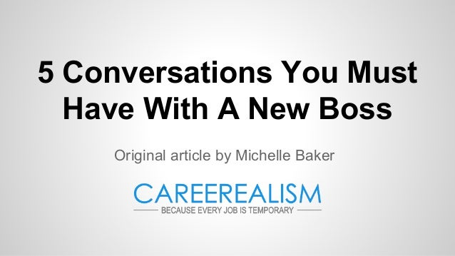 5 Conversations You Must Have With A New Boss Original article by Michelle Baker