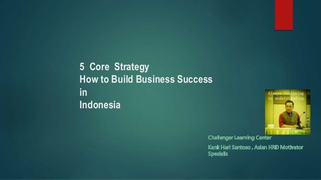 5 Core Strategy How to Build Business Success in Indonesia